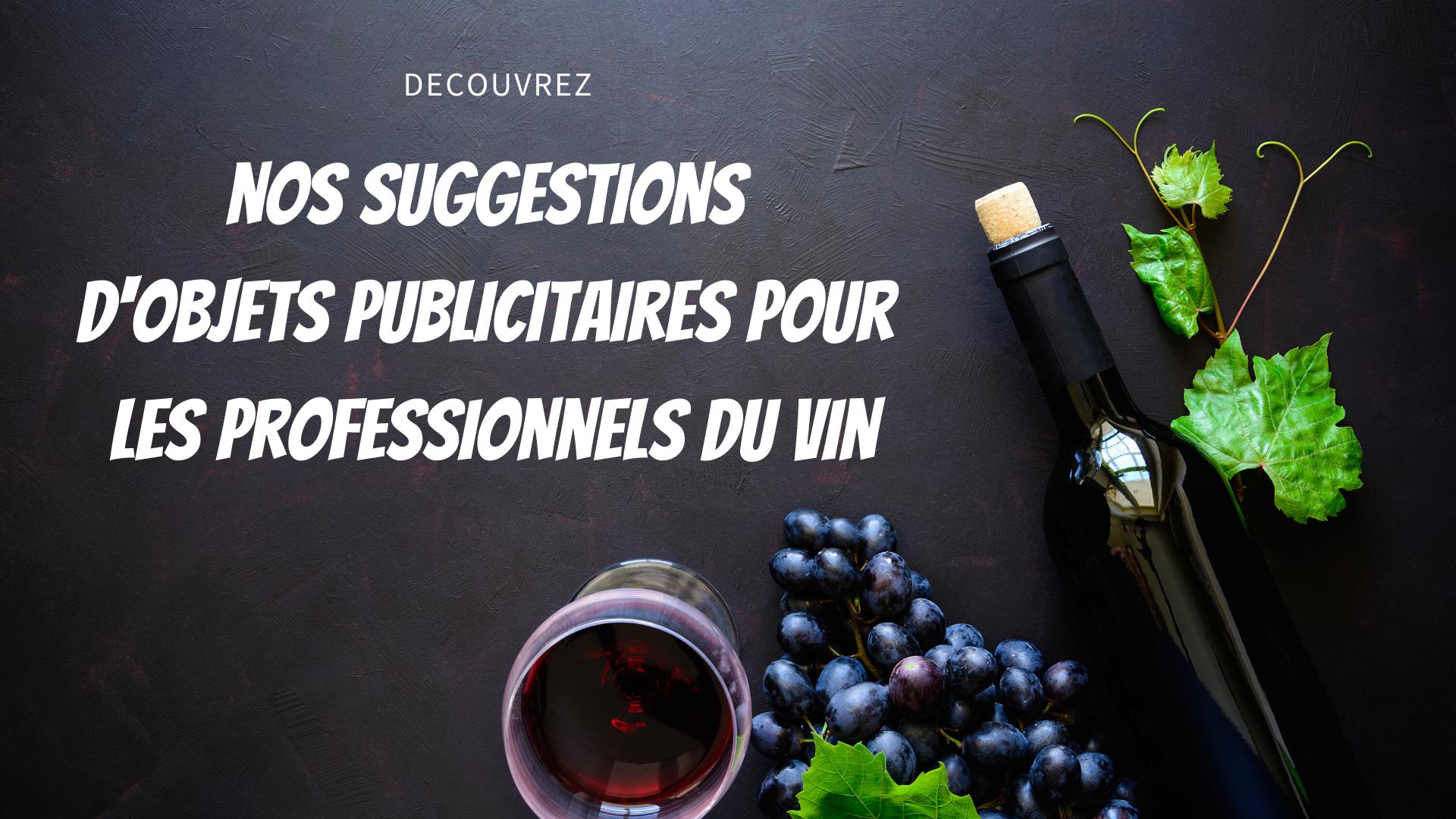 Suggestion d'objets publicitaires pour les professionnels du vin